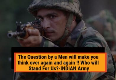The Question by a Men will make you think over again and again !! Who will Stand For Us?-INDIAN Army