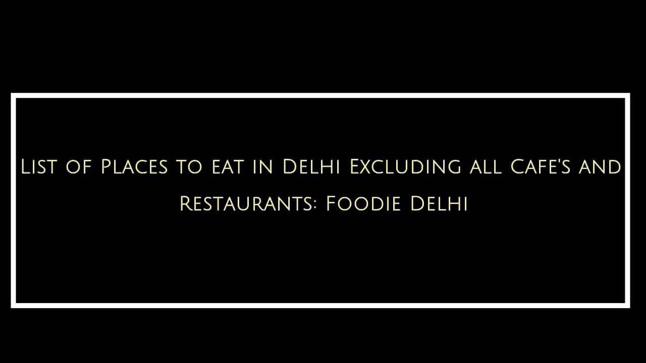 Places to eat in Delhi Excluding Cafe's