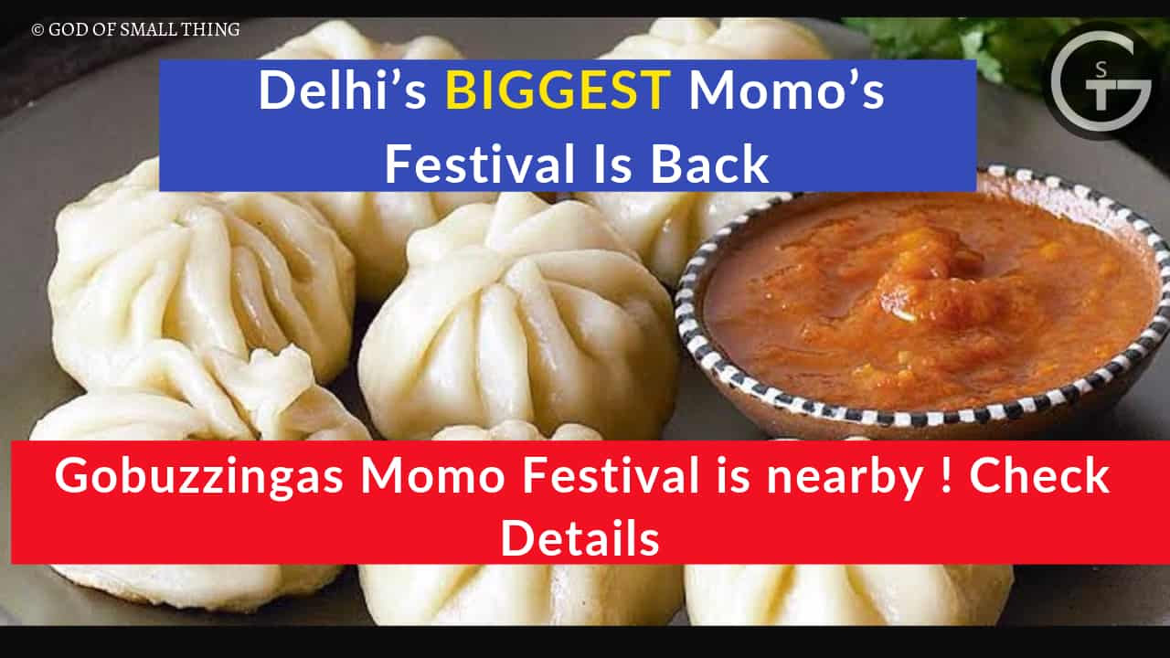 Delhi's biggest Momo's Festival Is Back! Gobuzzingas Momo Festival is nearby ! Check Details