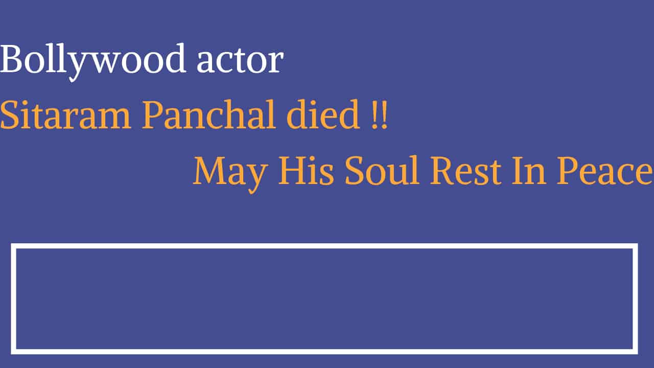 Bollywood actor Sitaram Panchal Died