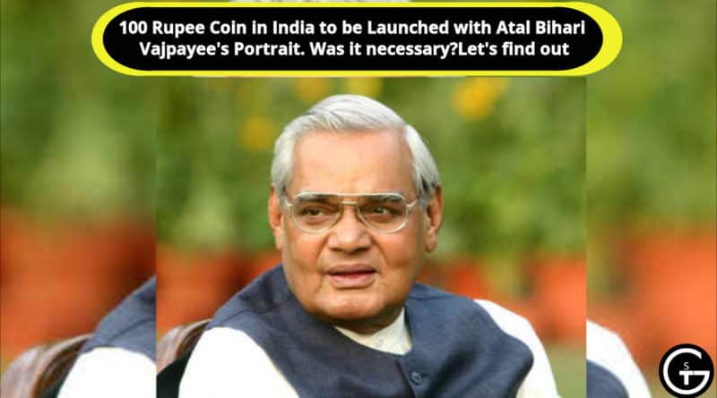 100 Rupee Coin in India to be Launched with Atal Bihari Vajpayee's Portrait