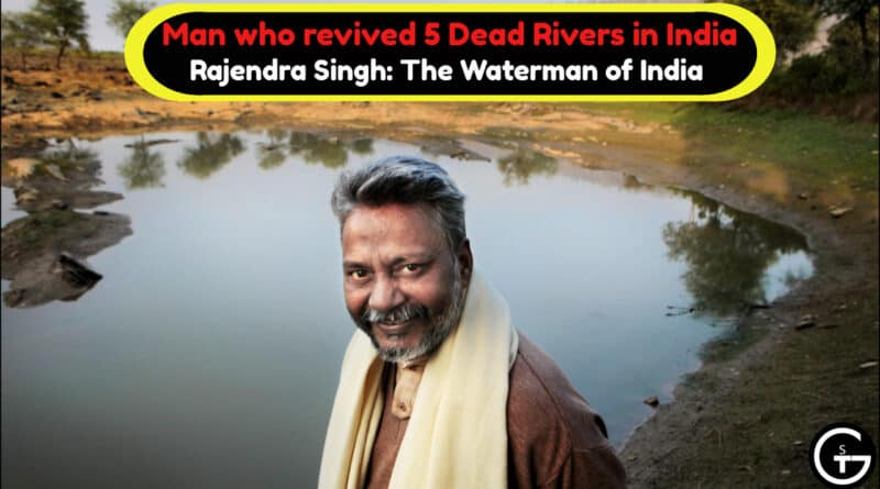 Man who revived 5 Dead Rivers in India: Rajendra Singh The Waterman of India | God of Small Thing