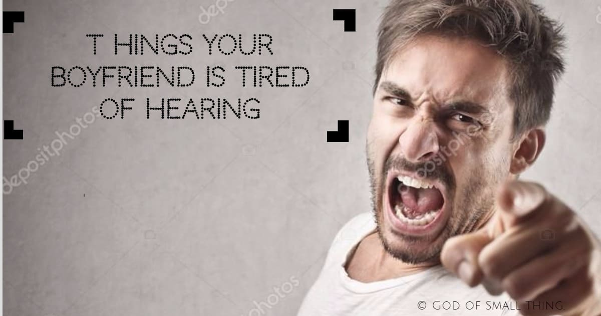 Things Your Boyfriend Is Tired Of Hearing