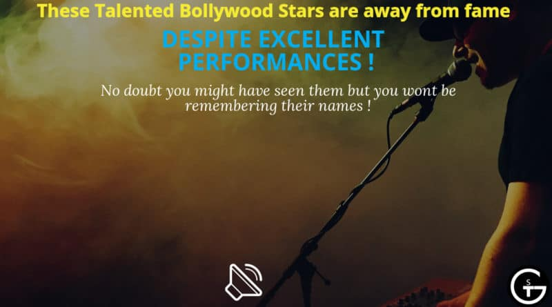 Talented Bollywood Stars are away from fame despite excellent performances