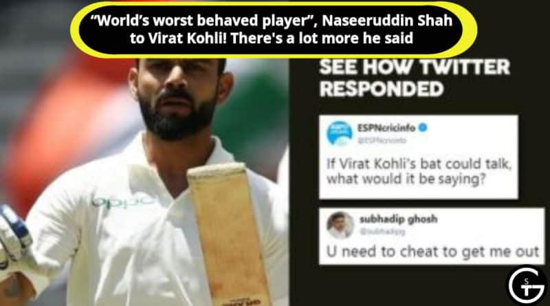 Virat Kohli World's worst behaved player Naseeruddin Shah