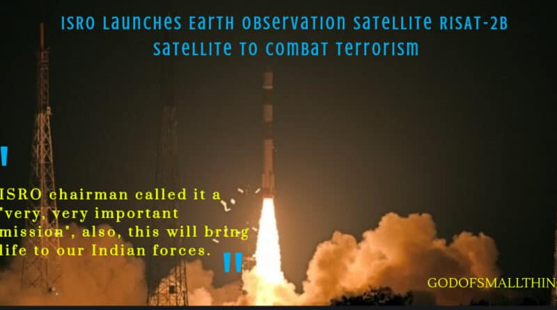 ISRO Launches Earth Observation Satellite RISAT-2B Satellite to combat terrorism|God of Small Thing