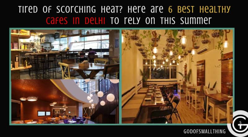 6 best healthy cafes in Delhi to rely on this summer