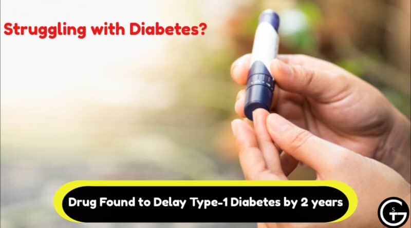 Struggling with Diabetes? Drug Found to Delay Type-1 Diabetes by 2 years | God of Small Thing