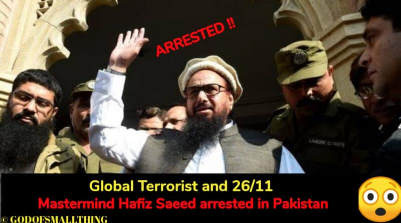 Global Terrorist and 26/11 Mastermind Hafiz Saeed arrested in Pakistan