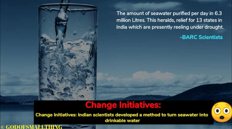 Change Initiatives: Indian scientists developed a method to turn seawater into drinkable water- God of Small Thing
