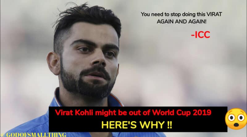 Virat Kohli might be out of World Cup 2019 - Here's why