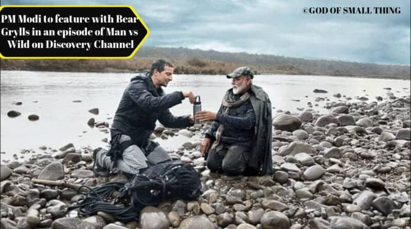 PM Modi to feature with Bear Grylls in an episode of Man vs Wild on Discovery Channel