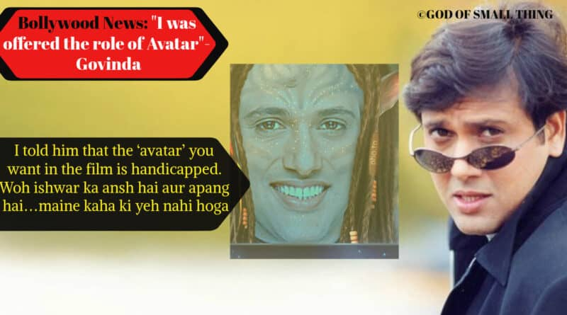 "Bollywood News: Shocking revelation by actor ""I was offered the role of Avatar""- Govinda"
