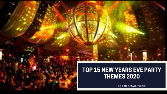 Top 15 New Years Party Themes 2020 To Celebrate New Year At Home