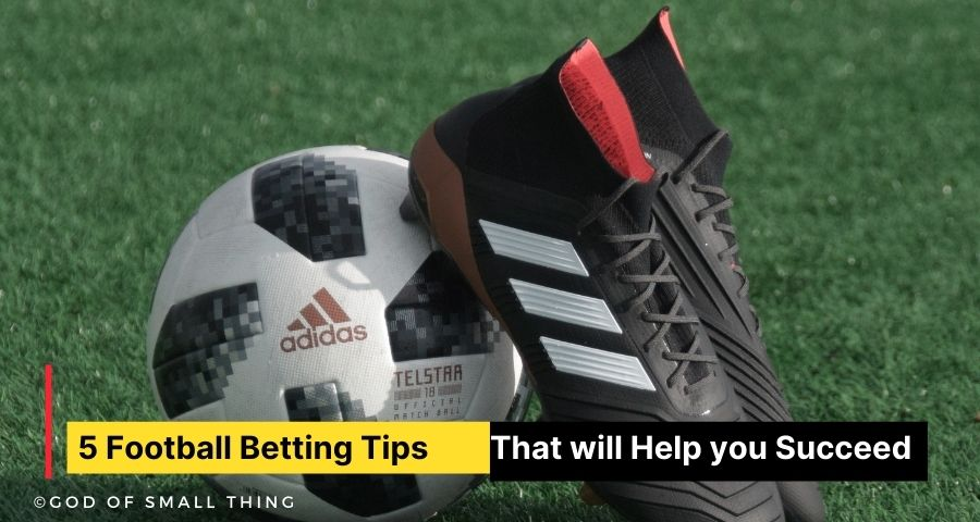 5 Football Betting Tips That will Help you Succeed