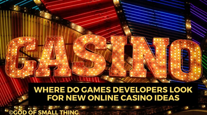 Where Do Games Developers Look for New Online Casino Ideas