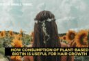 How Consumption of Plant-Based Biotin is Useful for Hair Growth