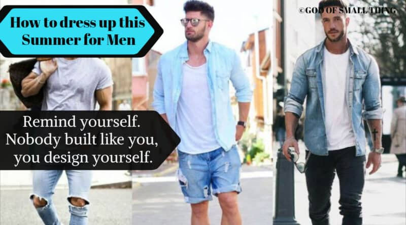 Fashion for Men: How to dress up this Summer for Men - Fashion Tips by God of Small Thing