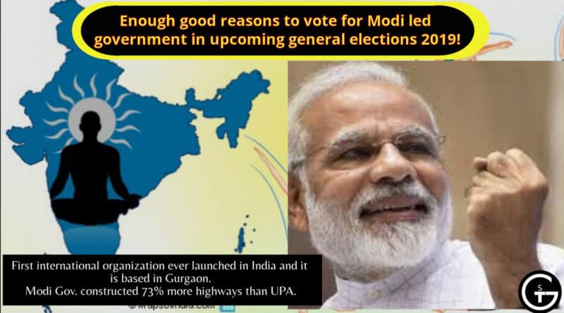 Enough good reasons to vote for Modi led government in upcoming general elections 2019!