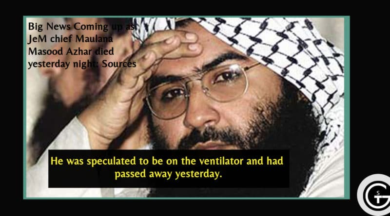 Big News Coming up as JeM chief Maulana Masood Azhar died yesterday night: Sources