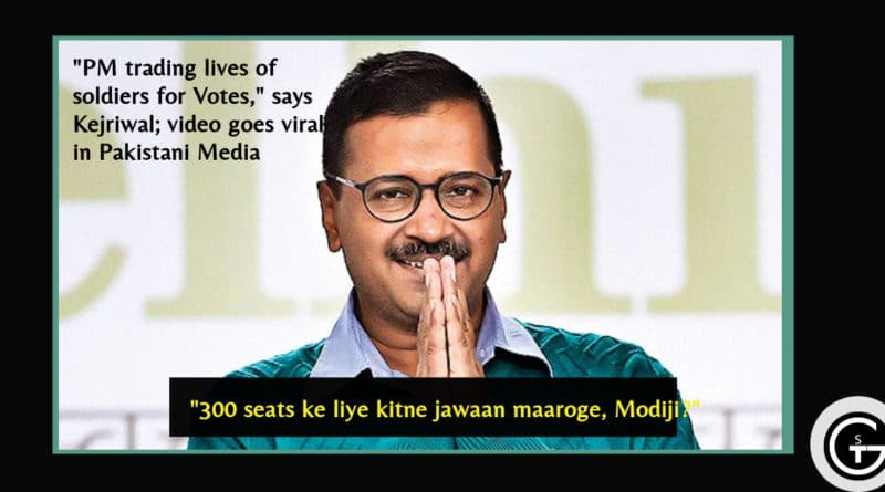 """PM trading lives of soldiers for Votes,"" says Kejriwal; video goes viral in Pakistani Media"