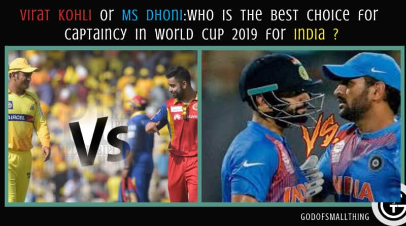Virat Kohli or MS Dhoni:Who is the best choice for captaincy in World Cup 2019 for India ?