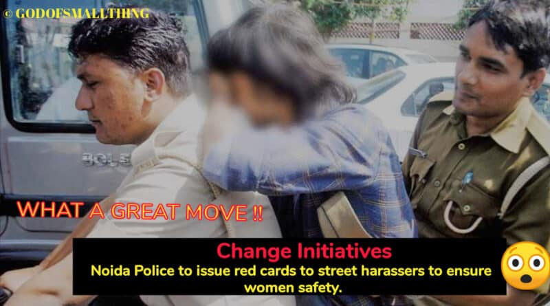Change Initiatives: Noida Police to issue red cards to street harassers to ensure women safety - God of Small Thing