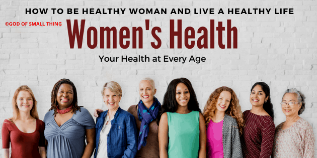 Women health: How to be Healthy woman and live a healthy life